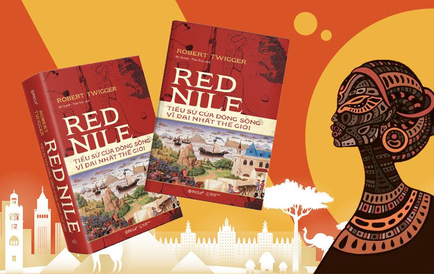 Red Nile: Tiểu Sử Của Dòng Sông Vĩ Đại Nhất Thế Giới